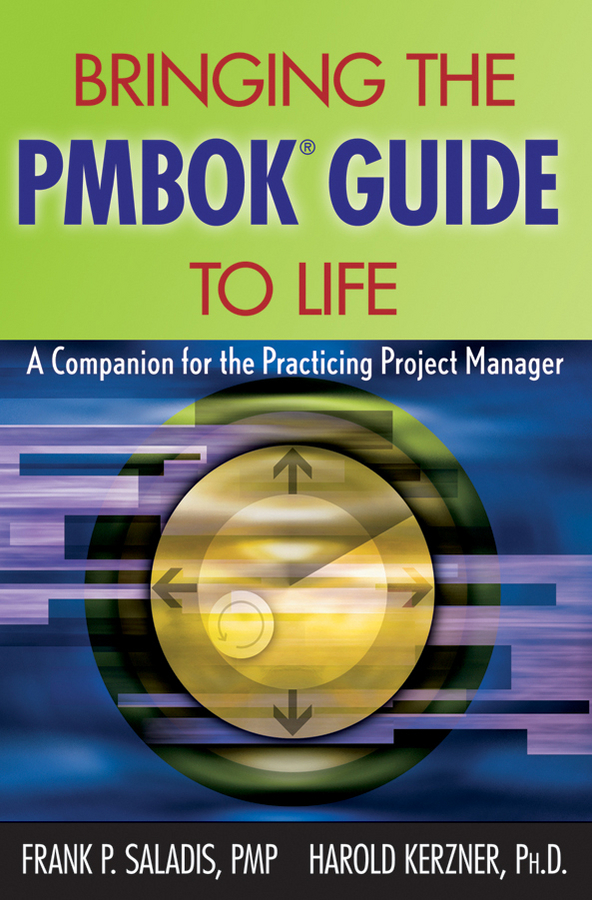 Kerzner Harold Bringing the PMBOK Guide to Life. A Companion for the Practicing Project Manager