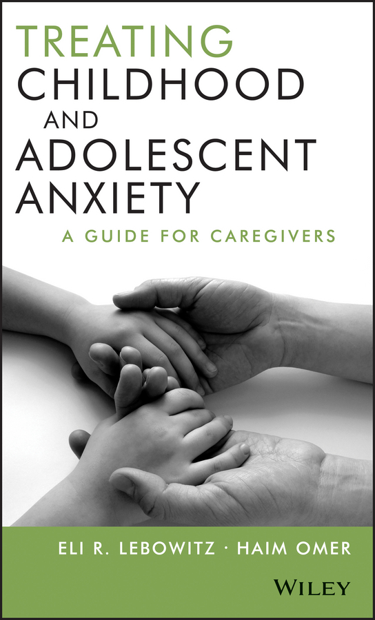 Omer Haim Treating Childhood and Adolescent Anxiety. A Guide for Caregivers childhood boyhood and youth