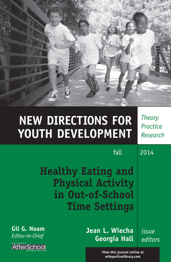 Hall Georgia Healthy Eating and Physical Activity in Out-of-School Time Settings. New Directions for Youth Development, Number 143 noam gil g evidence based bullying prevention programs for children and youth new directions for youth development number 133 isbn 9781118364499