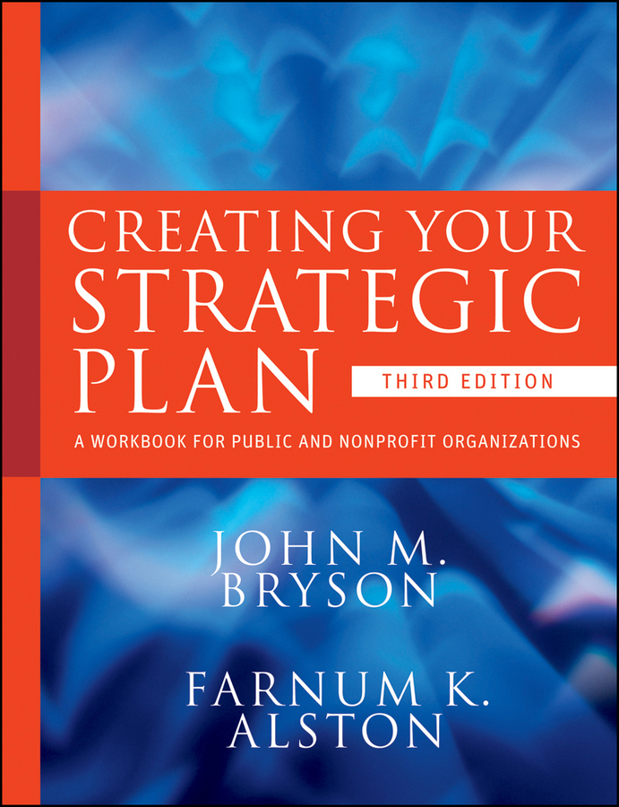 Alston Farnum K. Creating Your Strategic Plan. A Workbook for Public and Nonprofit Organizations edna pasher the complete guide to knowledge management a strategic plan to leverage your company s intellectual capital