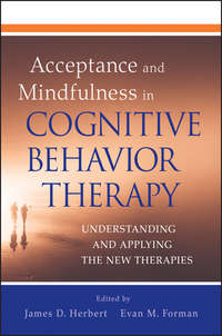 Forman Evan M. - Acceptance and Mindfulness in Cognitive Behavior Therapy. Understanding and Applying the New Therapies