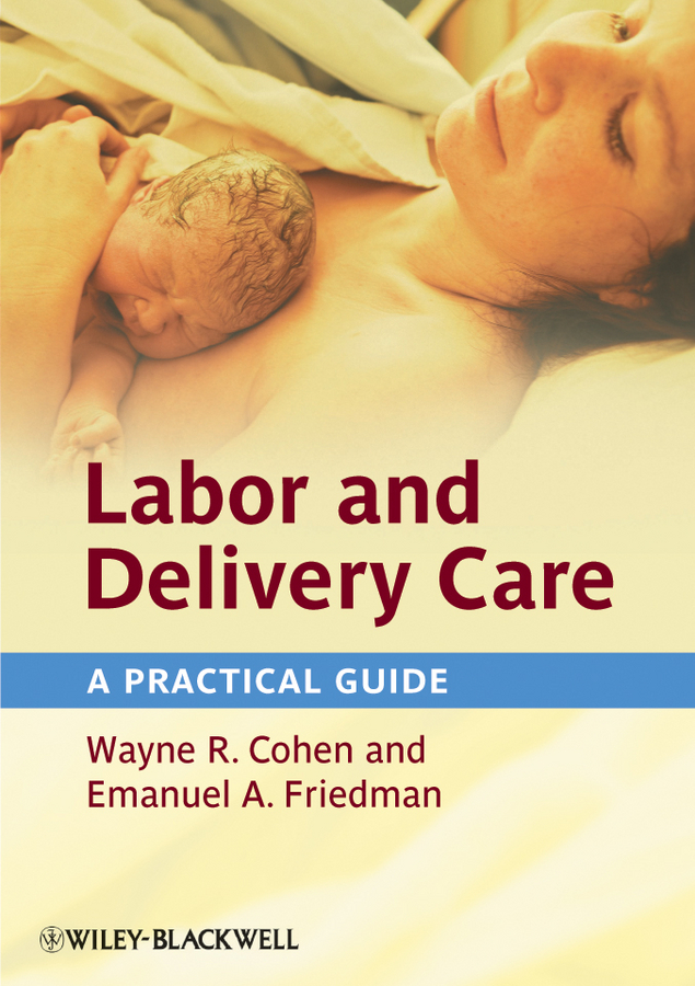 Cohen Wayne R. Labor and Delivery Care. A Practical Guide ISBN: 9781119971535 child labor