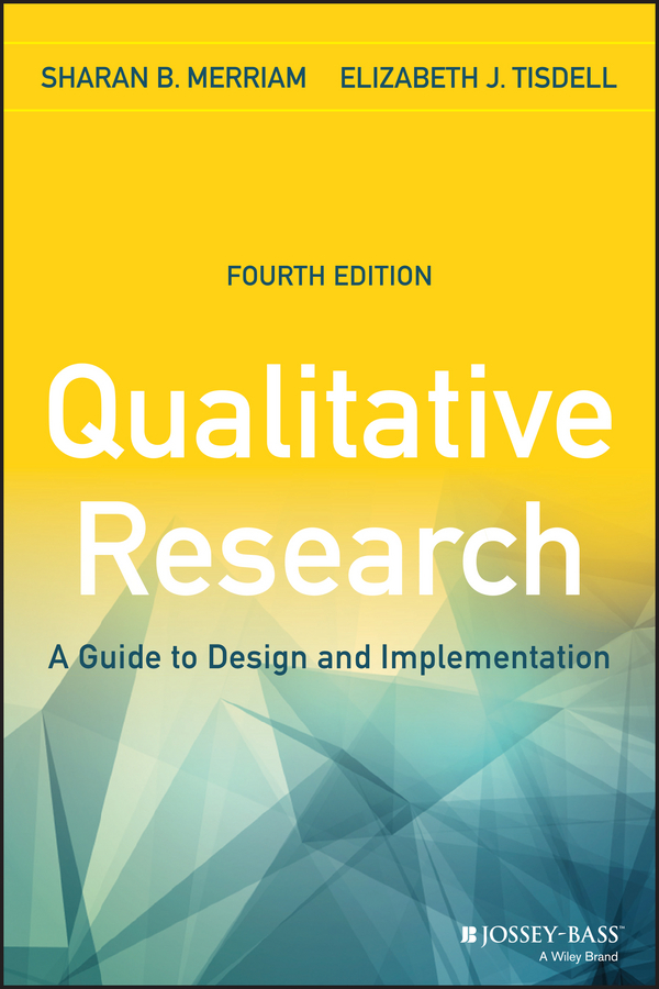 Tisdell Elizabeth J. Qualitative Research. A Guide to Design and Implementation ISBN: 9781119003656 how to research