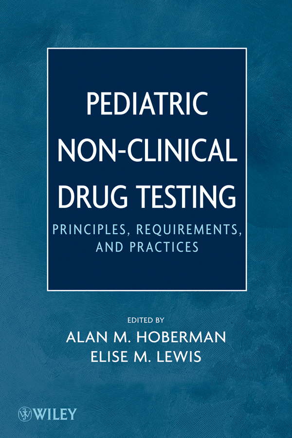 Lewis Elise M. Pediatric Non-Clinical Drug Testing. Principles, Requirements, and Practice