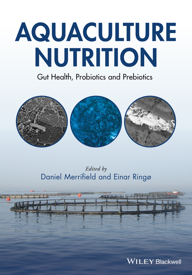 Ringo Einar Aquaculture Nutrition. Gut Health, Probiotics and Prebiotics the feed additive and the fish