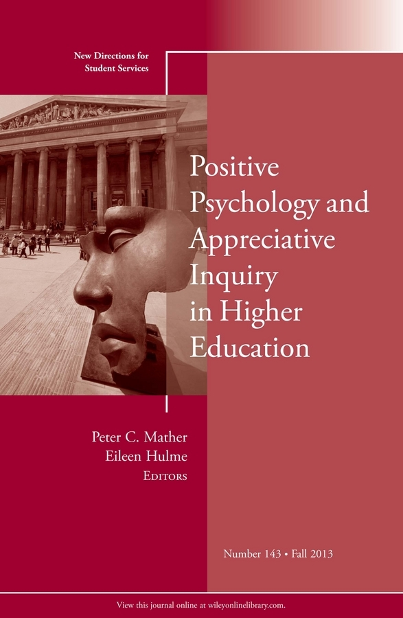 Hulme Eileen Positive Psychology and Appreciative Inquiry in Higher Education. New Directions for Student Services, Number 143 ellis j richard in transition adult higher education governance in private institutions new directions for higher education number 159