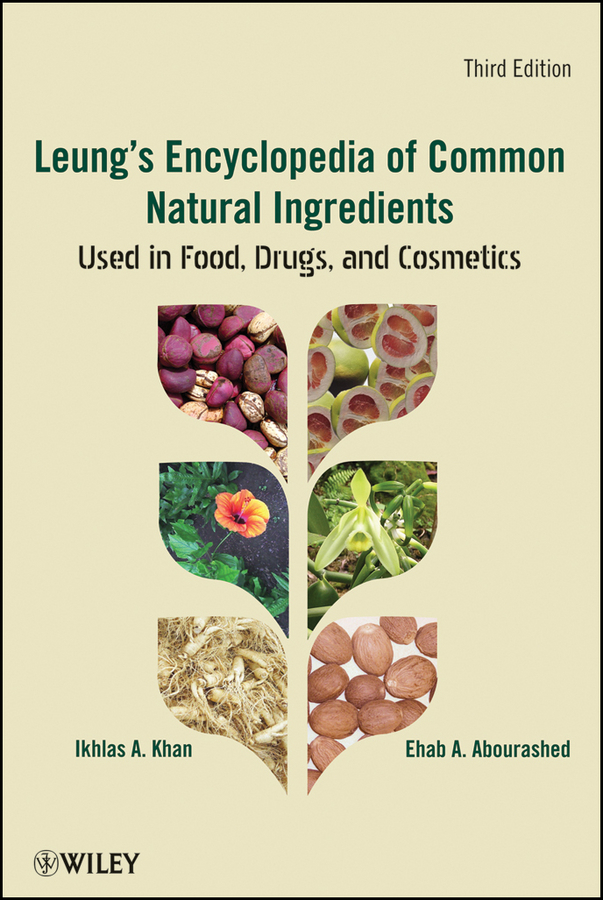Abourashed Ehab A. Leung's Encyclopedia of Common Natural Ingredients. Used in Food, Drugs and Cosmetics