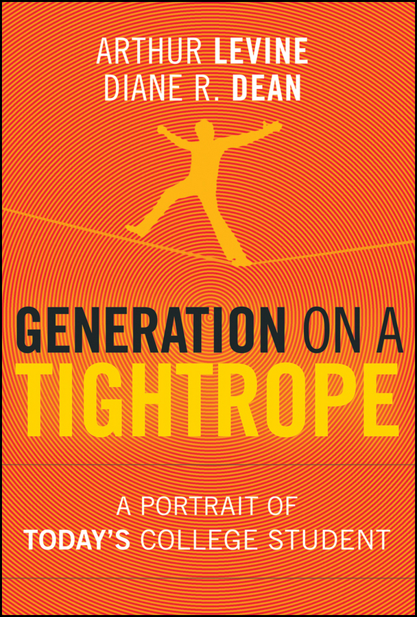Dean Diane R. Generation on a Tightrope. A Portrait of Today's College Student