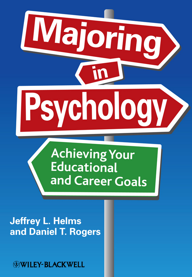 Helms Jeffrey L. Majoring in Psychology. Achieving Your Educational and Career Goals mashek debra empirical research in teaching and learning contributions from social psychology