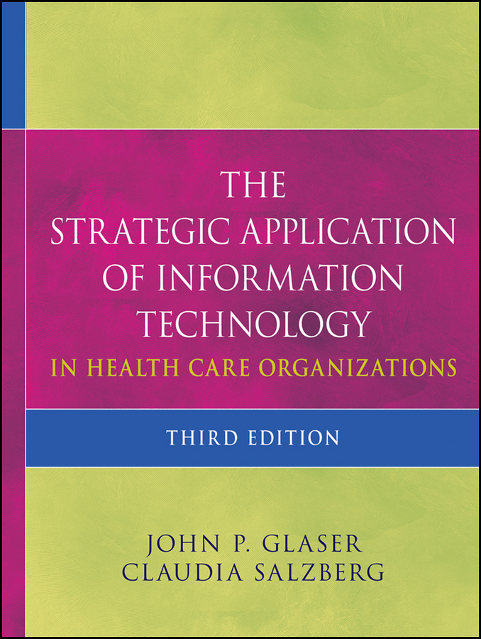 Salzberg Claudia The Strategic Application of Information Technology in Health Care Organizations assessment of information technology use in organizations