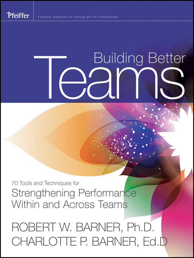 Barner Charlotte P. Building Better Teams. 70 Tools and Techniques for Strengthening Performance Within and Across Teams ISBN: 9781118224885 project management leadership building creative teams