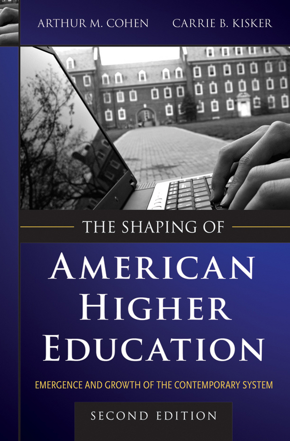 Kisker Carrie B. The Shaping of American Higher Education. Emergence and Growth of the Contemporary System ISBN: 9780470551646 the collaborator
