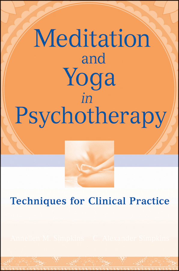 Simpkins C. Alexander Meditation and Yoga in Psychotherapy. Techniques for Clinical Practice