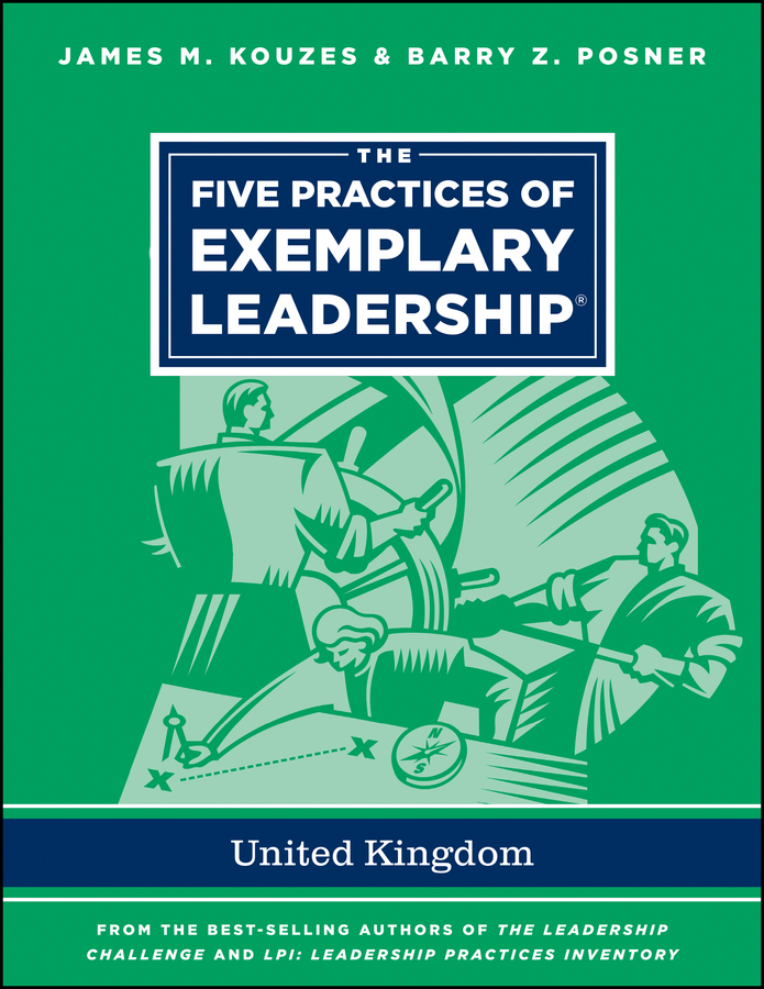 Kouzes James M. The Five Practices of Exemplary Leadership - United Kingdom james m kouzes great leadership creates great workplaces