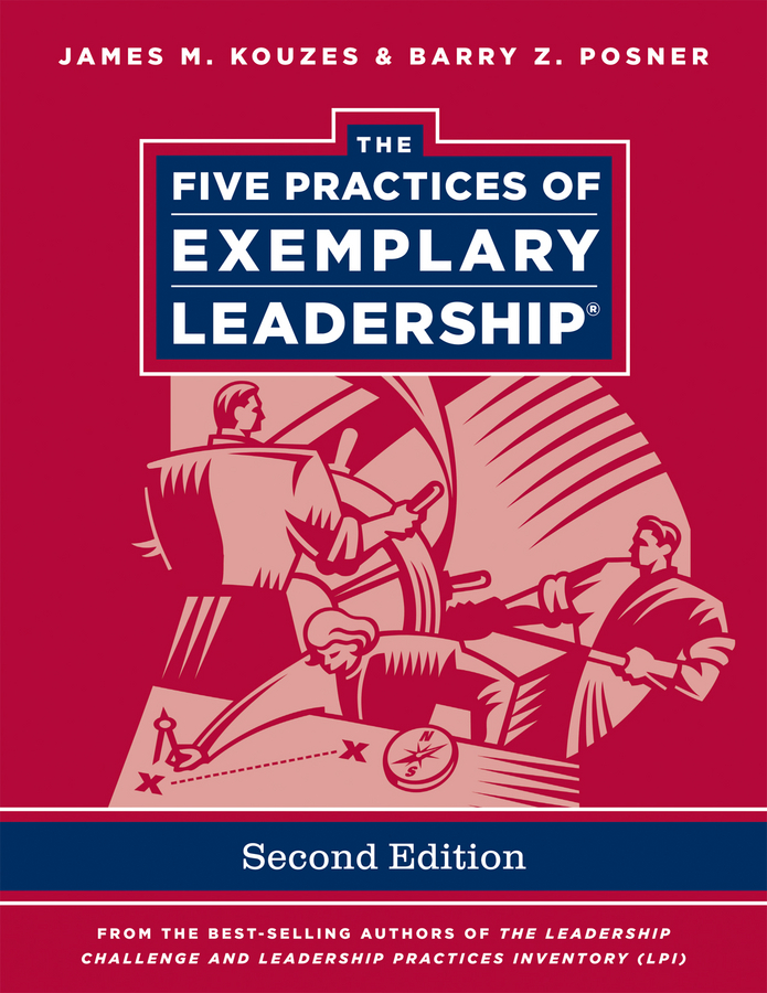 Kouzes James M. The Five Practices of Exemplary Leadership james m kouzes great leadership creates great workplaces
