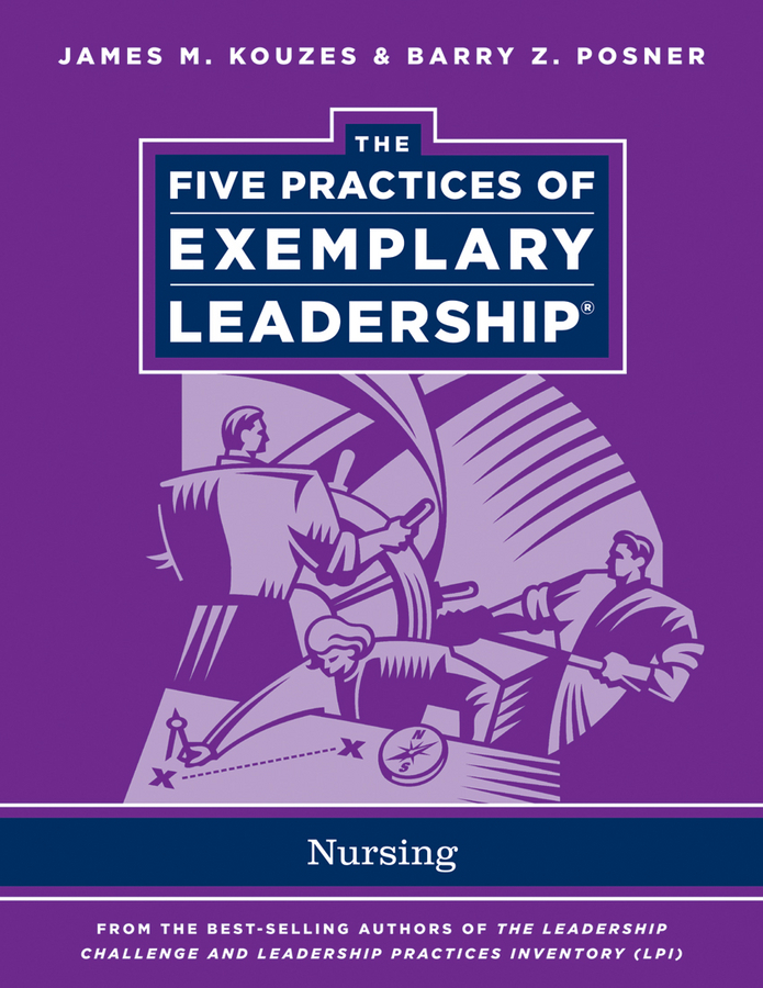 Kouzes James M. The Five Practices of Exemplary Leadership. Nursing ISBN: 9781118124604 practices