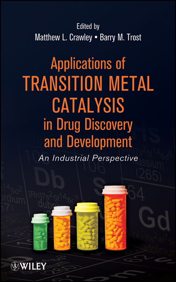 Crawley Matthew L. Applications of Transition Metal Catalysis in Drug Discovery and Development. An Industrial Perspective litwin virginia flow cytometry in drug discovery and development isbn 9780470910078