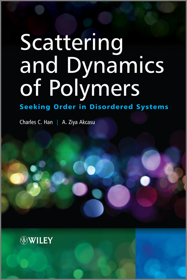 Han Charles C. Scattering and Dynamics of Polymers. Seeking Order in Disordered Systems ISBN: 9780470824832