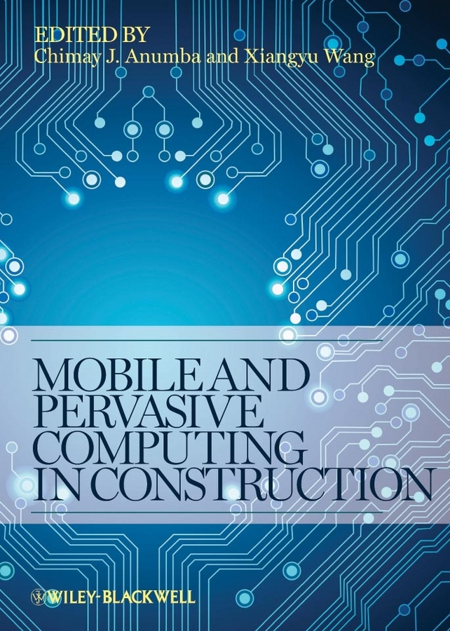 Wang Xiangyu Mobile and Pervasive Computing in Construction ISBN: 9781118422267 automation in construction management