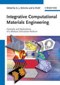 Schmitz Georg J. - Integrative Computational Materials Engineering. Concepts and Applications of a Modular Simulation Platform