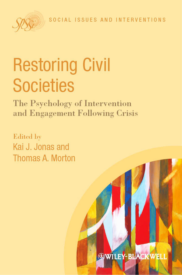 Jonas Kai J. Restoring Civil Societies. The Psychology of Intervention and Engagement Following Crisis montserrat guibernau belonging solidarity and division in modern societies
