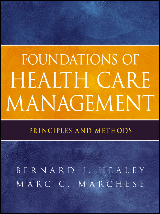 Marchese Marc C. Foundations of Health Care Management. Principles and Methods