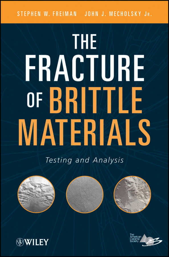 Freiman Stephen The Fracture of Brittle Materials. Testing and Analysis