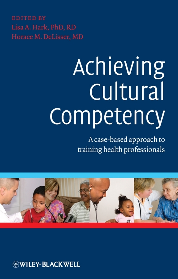 DeLisser Horace Achieving Cultural Competency. A Case-Based Approach to Training Health Professionals worst–case scenarios