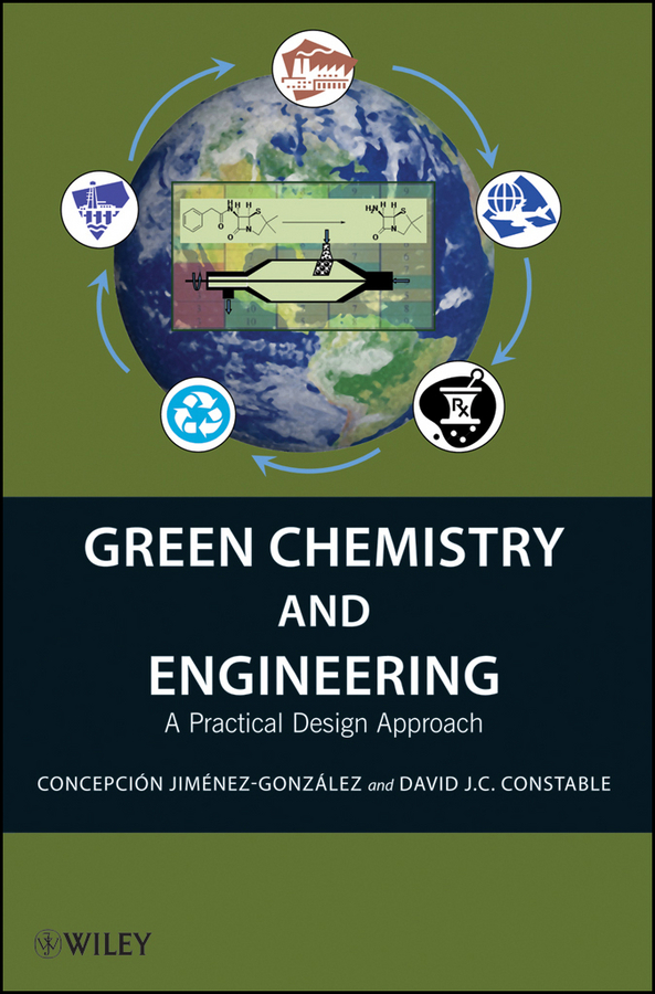 Jiménez-González Concepción Green Chemistry and Engineering. A Practical Design Approach ISBN: 9780470640517 boodhoo kamelia process intensification technologies for green chemistry engineering solutions for sustainable chemical processing