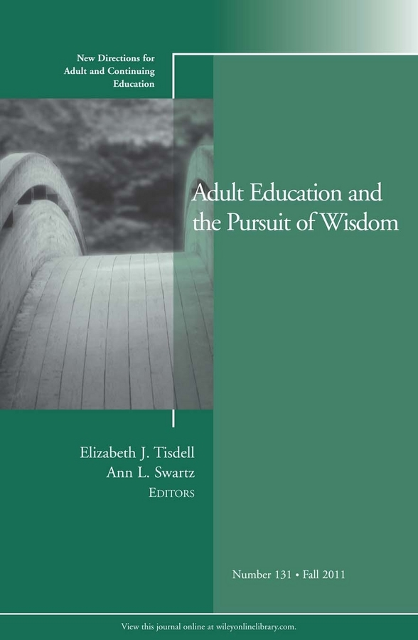 Tisdell Elizabeth J. Adult Education and the Pursuit of Wisdom. New Directions for Adult and Continuing Education, Number 131 ellis j richard in transition adult higher education governance in private institutions new directions for higher education number 159