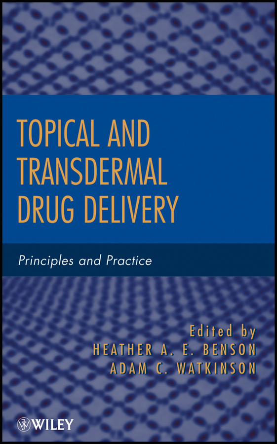Benson Heather A.E. Topical and Transdermal Drug Delivery. Principles and Practice development and evaluation of proliposomes based drug delivery systems