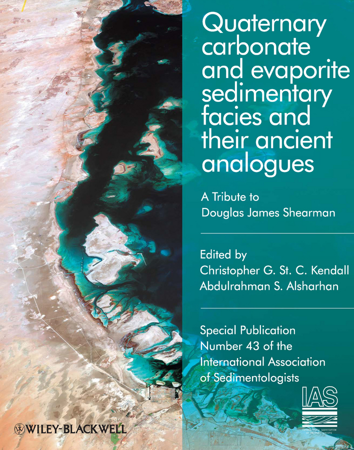 Alsharhan Abdulrahman S. Quaternary Carbonate and Evaporite Sedimentary Facies and Their Ancient Analogues. A Tribute to Douglas James Shearman (Special Publication 43 of the IAS)
