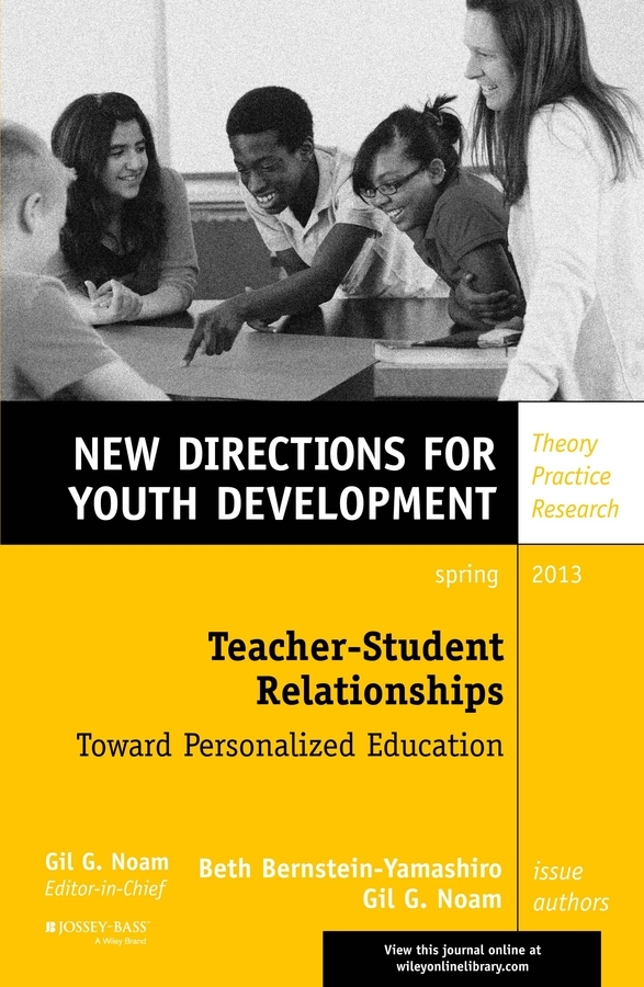 Noam Gil G. Teacher-Student Relationships: Toward Personalized Education. New Directions for Youth Development, Number 137