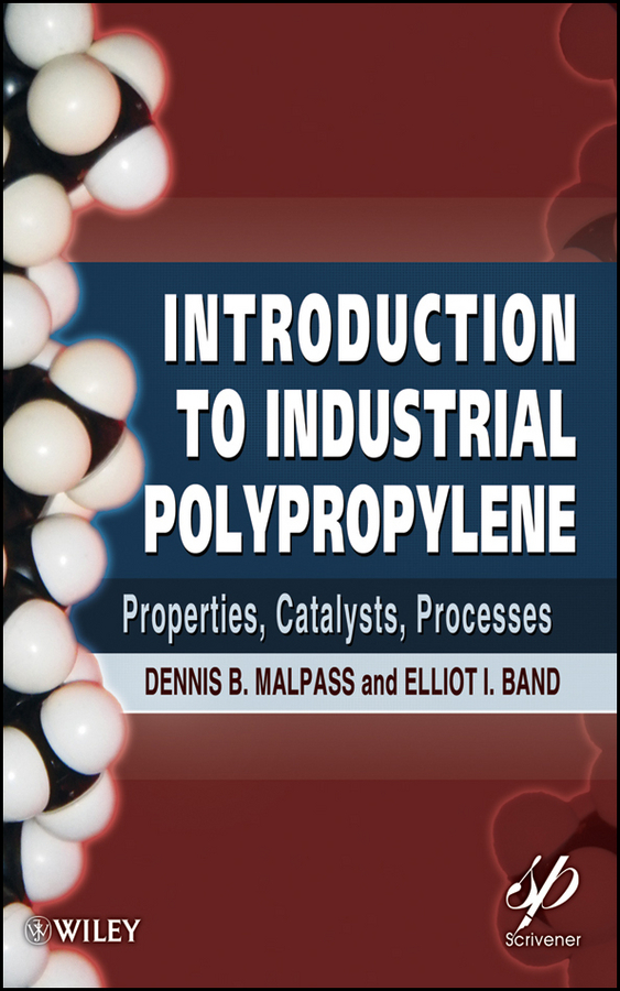 Malpass Dennis B. Introduction to Industrial Polypropylene. Properties, Catalysts Processes what s yours is mine