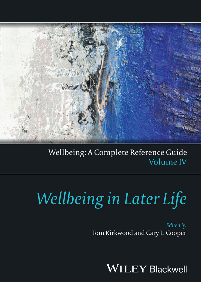 Kirkwood Thomas B.L. Wellbeing: A Complete Reference Guide, Wellbeing in Later Life gosney margot cancer and aging handbook research and practice