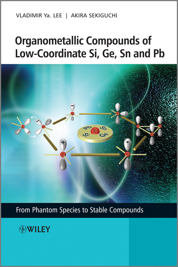 Lee Vladimir Ya. Organometallic Compounds of Low-Coordinate Si, Ge, Sn and Pb. From Phantom Species to Stable Compounds crystal structure prediction and energy landscapes of binary compounds