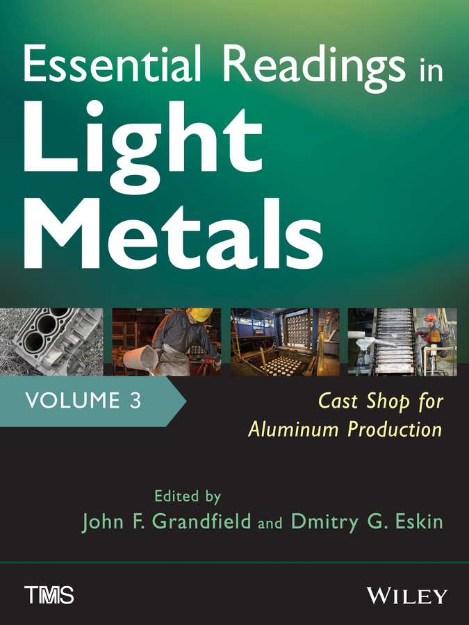 Eskin D. G. Essential Readings in Light Metals, Cast Shop for Aluminum Production модель дома if the state of science and technology 3d