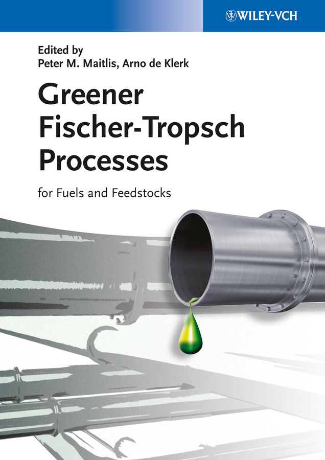 Klerk Arno de Greener Fischer-Tropsch Processes for Fuels and Feedstocks ISBN: 9783527656868 boodhoo kamelia process intensification technologies for green chemistry engineering solutions for sustainable chemical processing
