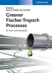 Klerk Arno de - Greener Fischer-Tropsch Processes for Fuels and Feedstocks