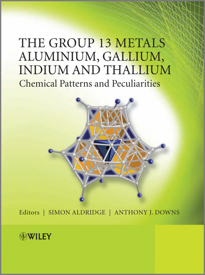 Downs Anthony J. The Group 13 Metals Aluminium, Gallium, Indium and Thallium. Chemical Patterns and Peculiarities ISBN: 9780470976531 paul pregosin s nmr in organometallic chemistry