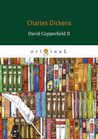 Чарльз Диккенс - David Copperfield II