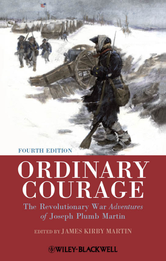 James Martin Kirby Ordinary Courage. The Revolutionary War Adventures of Joseph Plumb Martin