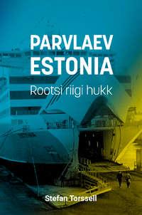Stefan Torssell - Parvlaev Estonia. Rootsi riigi hukk