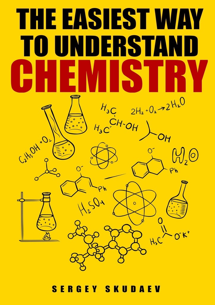 Sergey D Skudaev The Easiest Way to Understand Chemistry. Chemistry Concepts, Problems and Solutions