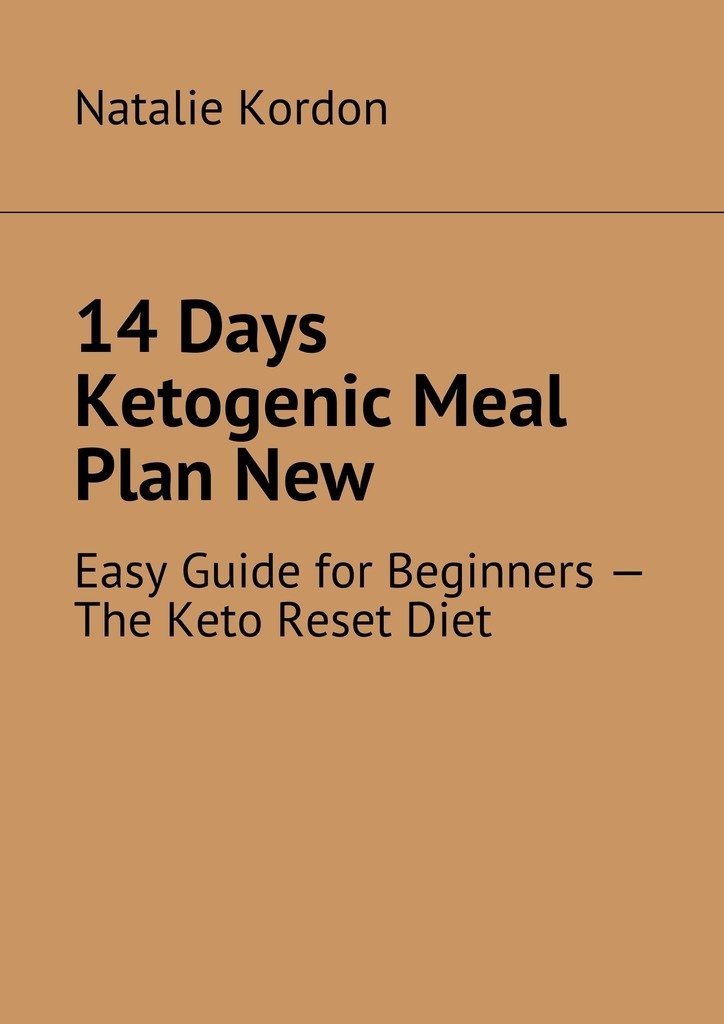 14 Days Ketogenic Meal Plan New. Easy Guide for Beginners – The Keto Reset Diet
