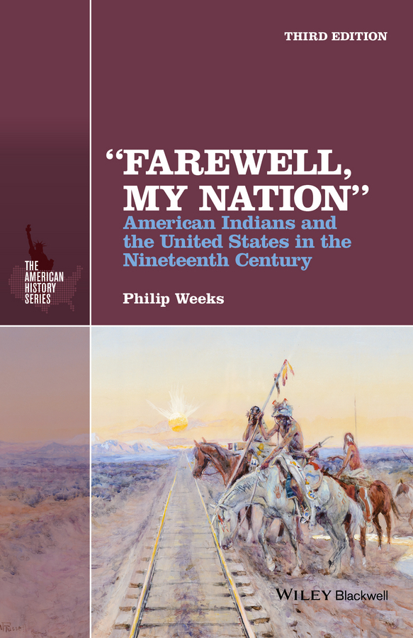 Philip Weeks «Farewell, My Nation». American Indians and the United States in the Nineteenth Century max klim russian maniacs of the 21st century rare names and detailed events