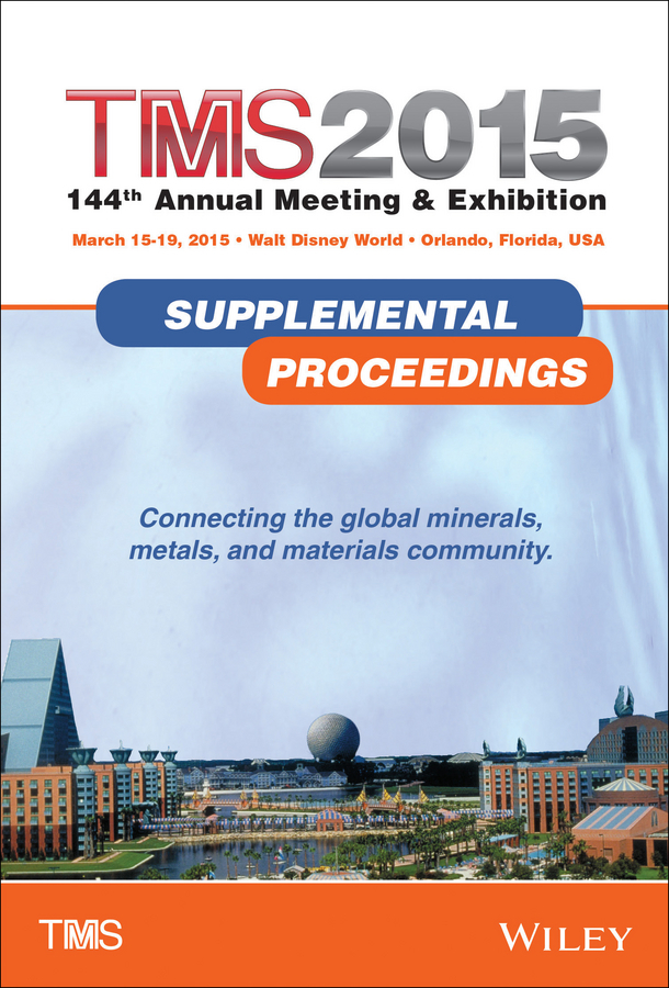 The Minerals, Metals & Materials Society (TMS) TMS 2015 Supplemental Proceedings