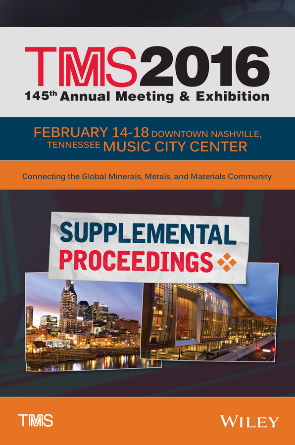 The Minerals, Metals & Materials Society (TMS) TMS 2016 Supplemental Proceedings
