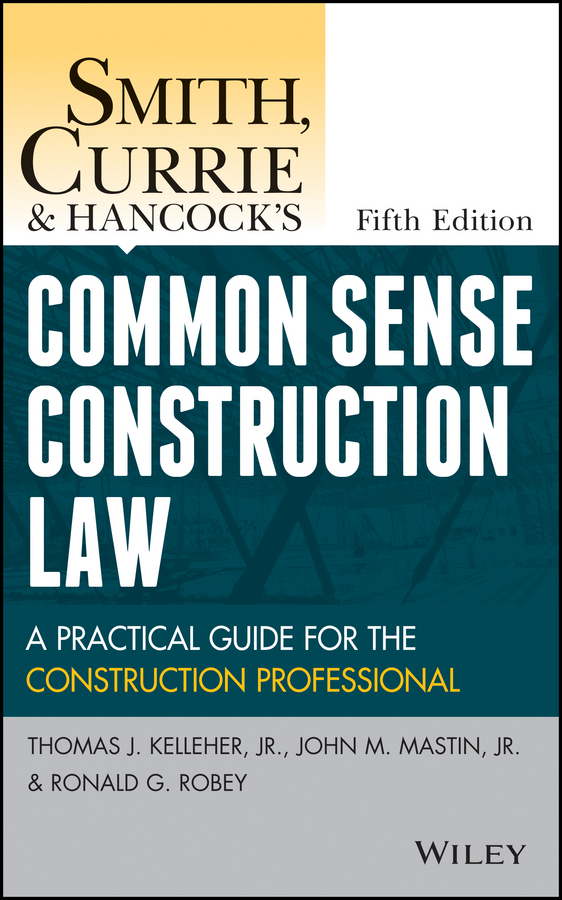Smith, Currie & Hancock LLP Smith, Currie and Hancock's Common Sense Construction Law. A Practical Guide for the Construction Professional smith currie