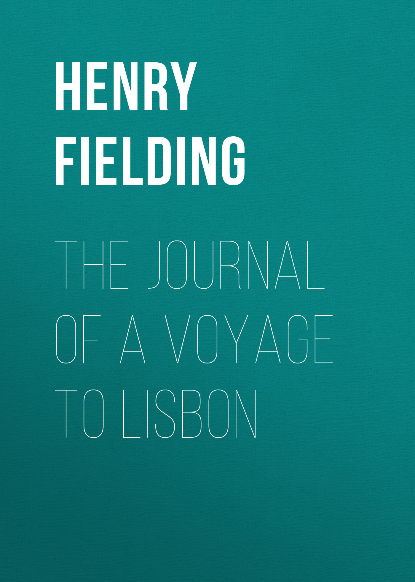 Генри Филдинг The Journal of a Voyage to Lisbon